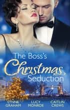 The Boss's Christmas Seduction - 3 Book Box Set ebook by Lynne Graham, Caitlin Crews, Lucy Monroe