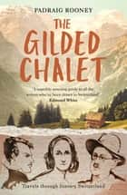 The Gilded Chalet - Off-piste in Literary Switzerland ebook by Padraig Rooney