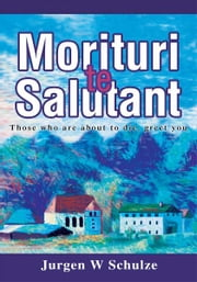 Morituri te Salutant - Those who are about to die, greet you ebook by Jurgen Schulze