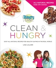 Hungry Girl Clean & Hungry - Easy All-Natural Recipes for Healthy Eating in the Real World ebook by Lisa Lillien