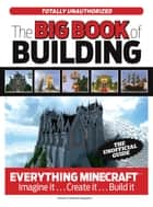 The Big Book of Building - Everything Minecraft® Imagine it… Create it… Build it ebook by Triumph Books