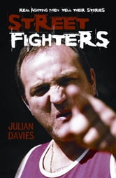 Streetfighters: Real Fighting Men Tell Their Stories ebook by Julian Davies