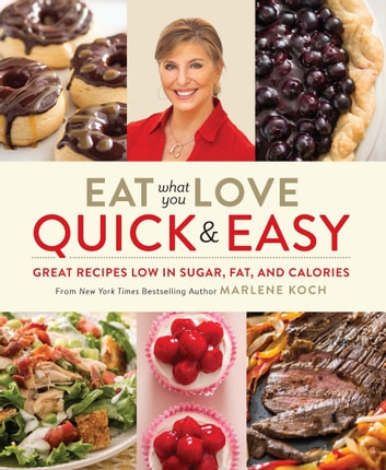 Eat What You Love: Quick & Easy - Great Recipes Low in Sugar, Fat, and Calories ebook by Marlene Koch