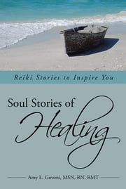 Soul Stories of Healing - Reiki Stories to Inspire You ebook by Amy L. Govoni, MSN, RN, RMT