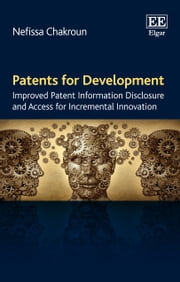 Patents for Development - Improved Patent Information Disclosure and Access for Incremental Innovation ebook by Nefissa  Chakroun