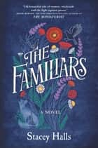 The Familiars - A Novel 電子書籍 by Stacey Halls