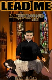 Lead Me (A Christian Domestic Discipline Tale) ebook by Angela Rose