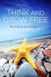 Think and Grow Free ebook by Richard Rodriguez