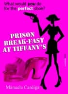 Prison Break-Fast at Tiffany's ebook by Manuela Cardiga