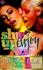 Shut Up and Enjoy eBook by Priscilla Laster