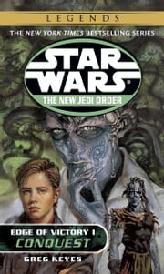 Conquest: Star Wars Legends (The New Jedi Order: Edge of Victory, Book I) ebook by Greg Keyes