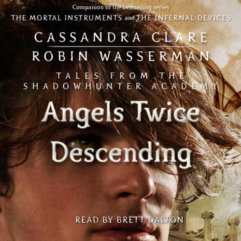 Angels Twice Descending audiobook by Cassandra Clare,Robin Wasserman