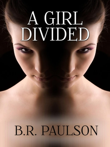 A Girl Divided - The Psycho series, #1 ebook by B.R. Paulson