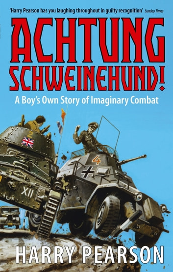 Achtung Schweinehund! - A Boy's Own Story of Imaginary Combat ebook by Harry Pearson