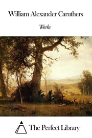 Works of William Alexander Caruthers ebook by William Alexander Caruthers