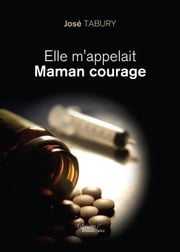 Elle m'appelait Maman courage ebook by José  Tabury