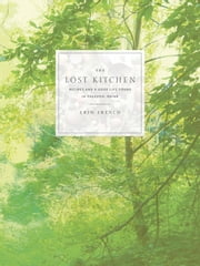 The Lost Kitchen - Recipes and a Good Life Found in Freedom, Maine ebook by Erin French