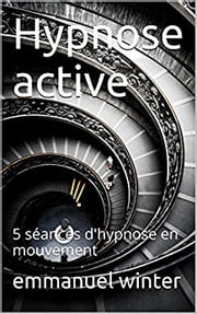 Hypnose active - 5 séances d'hypnose en mouvement ebook by Emmanuel Winter