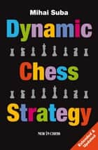 Dynamic Chess Strategy ebook by Mihai Suba