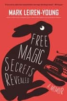 Free Magic Secrets Revealed ebook by Mark Leiren-Young