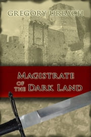 Magistrate of the Dark Land ebook by Gregory Urbach