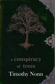 A Conspiracy of Trees ebook by Timothy Nonn