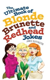 The Ultimate Book of Blonde, Brunette, and Redhead Jokes ebook by James Buffington
