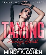 Taming Of the Savage Beast - Loving the Dom Female ebook by Mindy Cohen