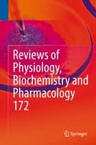 Reviews of Physiology, Biochemistry and Pharmacology, Vol. 172 ebook by Bernd Nilius,Pieter de Tombe,Thomas Gudermann,Reinhard Jahn,Roland Lill,Ole Petersen