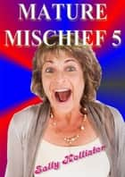 Mature Mischief 5 - Mature Mischief, #5 ebook by Sally Hollister