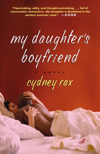 My Daughter's Boyfriend - A Novel ebook by Cydney Rax