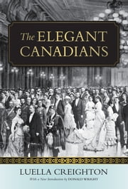 The Elegant Canadians ebook by Luella Creighton,Don Wright