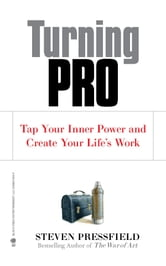 Turning Pro - Tap Your Inner Power and Create Your Life's Work ebook by Steven Pressfield