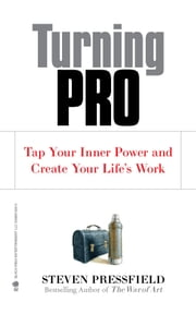 Turning Pro - Tap Your Inner Power and Create Your Life's Work ebook by Kobo.Web.Store.Products.Fields.ContributorFieldViewModel