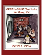 Women-in-Prison Short Stories: No! Mommy, No! ebook by Heather Heaton