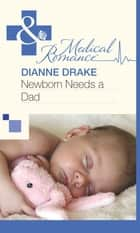 Newborn Needs a Dad (Mills & Boon Medical) eBook by Dianne Drake