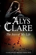 Joys of My Life ebook by Alys Clare