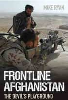 FRONTLINE AFGHANISTAN ebook by MIKE RYAN
