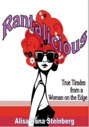 Rantalicious: True Tirades from a Woman on the Edge ebook by Alisa Steinberg