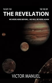 12 21 12 The Revelation 12 12 21 - We Were Here Before... We Will Be Here Again ebook by Victor Manuel