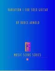 Variation 1 for Solo Guitar ebook by Arnold, Bruce E.