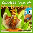 Goobee Viz Its Da Kwene: A Caribbean Lullaby - Perfect for Bedtime - Goobee Da Loon, #3 ebook by Seth Bernanke