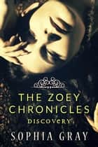 The Zoey Chronicles: Discovery (Vol. 2) - The Zoey Chronicles, #2 ebook by Sophia Gray