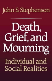 Death, Grief, and Mourning ebook by John S. Stephenson