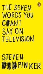 The Seven Words You Can't Say on Television ebook by Steven Pinker