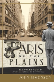 Paris of the Plains - Kansas City from Doughboys to Expressways ebook by John Simonson