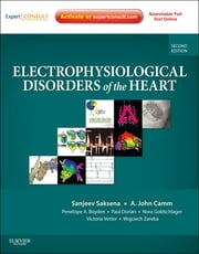 Electrophysiological Disorders of the Heart - Expert Consult ebook by Sanjeev Saksena,A. John Camm