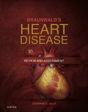 Braunwald's Heart Disease Review and Assessment ebook by Leonard S. Lilly