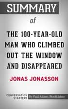 Summary of The 100-Year-Old Man Who Climbed Out the Window and Disappeared: by Jonas Jonasson eBook by Book Habits