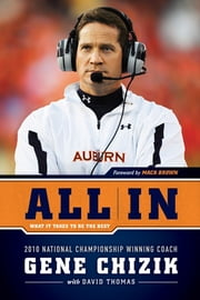 All In - What It Takes to Be the Best ebook by Gene Chizik,David Thomas,Mack Brown